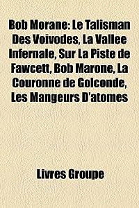 Bob Morane: Le Talisman Des Vovodes, La Valle Infernale, Sur La Piste de Fawcett, Bob Marone, La Couronne de Golconde, Les Mangeur