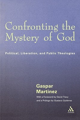 Confronting the Mystery of God  Political, Liberation, and Public Theologies