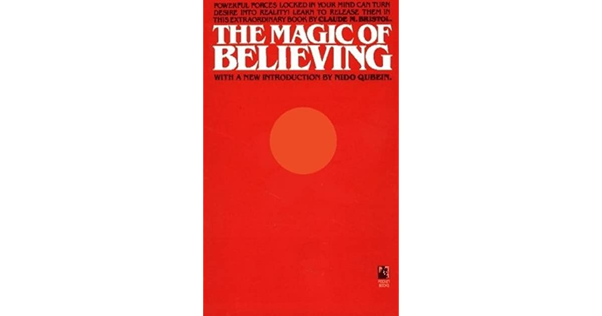 The Magic Of Believing By Claude M Bristol
