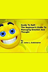 Guide to Self: The Beginner's Guide to Managing Emotion and Thought