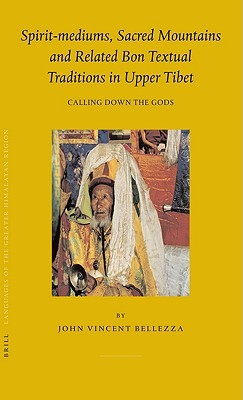 Spirit-Mediums, Sacred Mountains and Related Bon Textual Traditions in Upper Tibet: Calling Down the Gods
