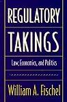 Regulatory Takings: Law, Economics, and Politics