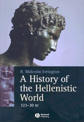 A History of the Hellenistic World, 323-30 BC - R