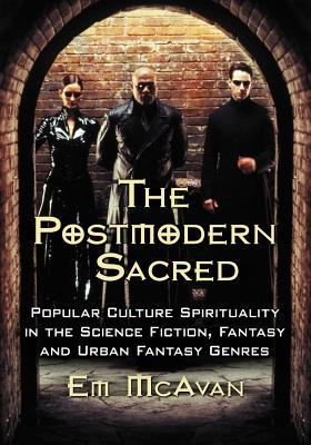 Postmodern Sacred: Popular Culture Spirituality in the Science Fiction, Fantasy and Urban Fantasy Genres
