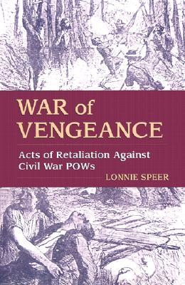 War of Vengeance: Acts of Retaliation Against Civil War POWs