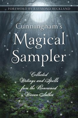 Cunninghams Magical Sampler: Collected Writings and Spells from the Renowned Wiccan Author
