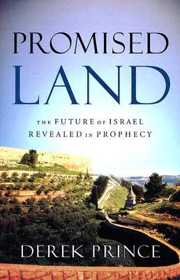 Promised Land: The Future of Israel Revealed in Prophecy
