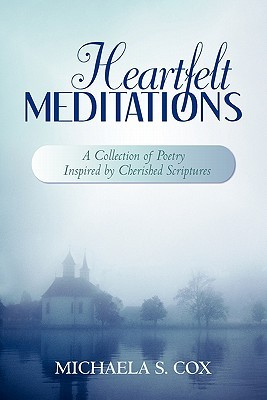 Heartfelt Meditations: A Collection of Poetry Inspired by Cherished Scriptures