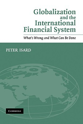 Globalization and the International Financial System: What's Wrong and What Can Be Done