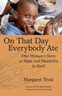 On That Day, Everybody Ate: One Woman's Story of Hope and Possibility in Haiti -- With Post-Earthquake Update