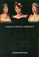 Napoleon. Sus Esposas Y Sus Amantes / Napoleon. His Wives And Women (Spanish Edition)