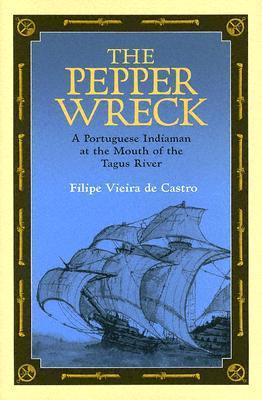 The Pepper Wreck - A Portuguese Indiaman at the Mouth of the Tagus River (Ed Rachal Foundation Nautical Archaeology Series)