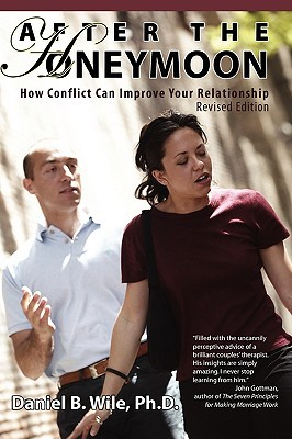 After the Honeymoon: How Conflict Can Improve Your Relationship-Revised Edition
