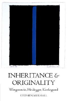 Inheritance and Originality Wittgenstein, Heidegger, Kierkegaard