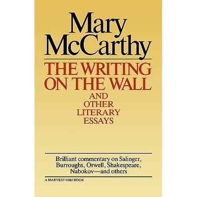 writing on the wall and other literary essays by mary mccarthy