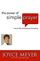 The Power of Simple Prayer: How to Talk to God about Everything. Joyce Meyer