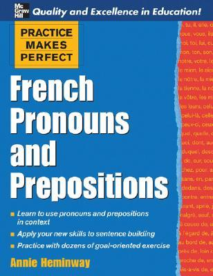 Practice Makes Perfect French Pronouns And Prepositions By Annie Heminway