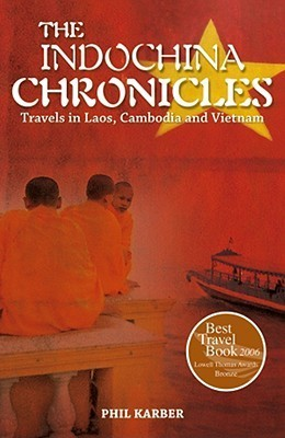 The IndoChina Chronicles Travels in Laos Cambodia and Vietnam