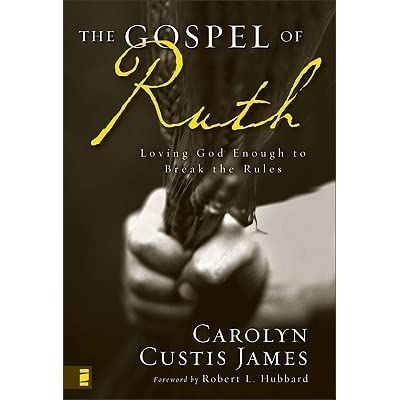 The Gospel Of Ruth Loving God Enough To Break The Rules By Carolyn