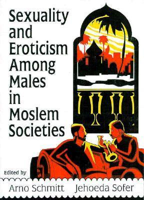 Sexuality and Eroticism Among Males in Moslem Societies (Haworth Gay & Lesbian Studies) 1st Edition
