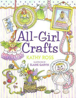 All-Girl Crafts By Kathy Ross