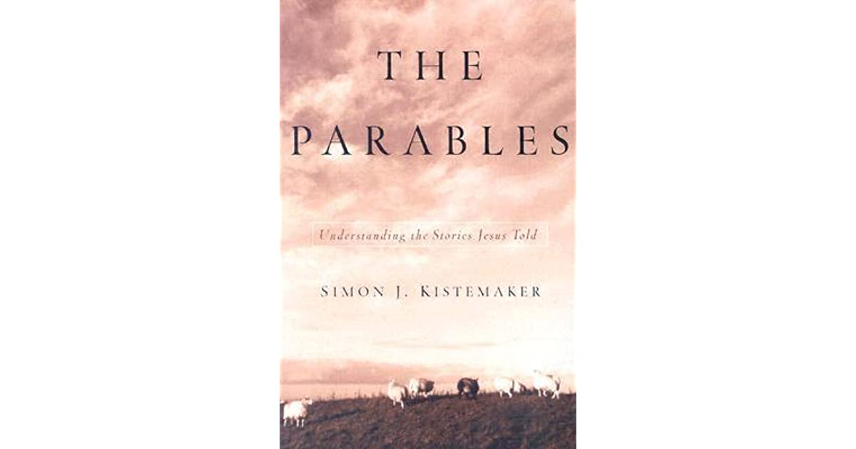 The Parables Understanding The Stories Jesus Told By Simon J