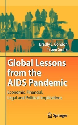 Global Lessons from the AIDS Pandemic Economic, Financial, Legal and Political Implications