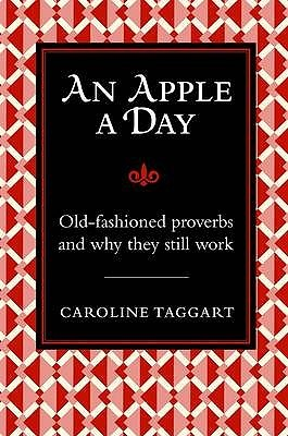 An Apple A Day (Old-Fashioned Proverbs and Why They Work)