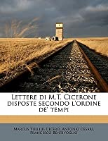 Lettere Di M.T. Cicerone Disposte Secondo L'Ordine de' Tempi