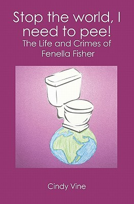 Stop the World, I Need to Pee!: The Life and Crimes of Fenella Fisher