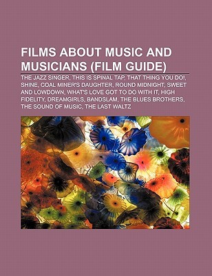 Films about Music and Musicians (Film Guide): The Jazz Singer, This Is Spinal Tap, That Thing You Do!, Shine, Coal Miner's Daughter