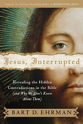 Jesus, Interrupted. Revealing The Hidden Contradictions In The Bible And Why We Don't Know About Them : Bart D. Ehrman