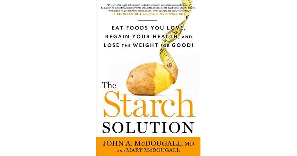 The Starch Solution Eat The Foods You Love Regain Your Health And
