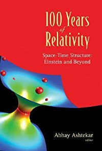 100 Years of Relativity: Space-Time Structure: Einstein and Beyond