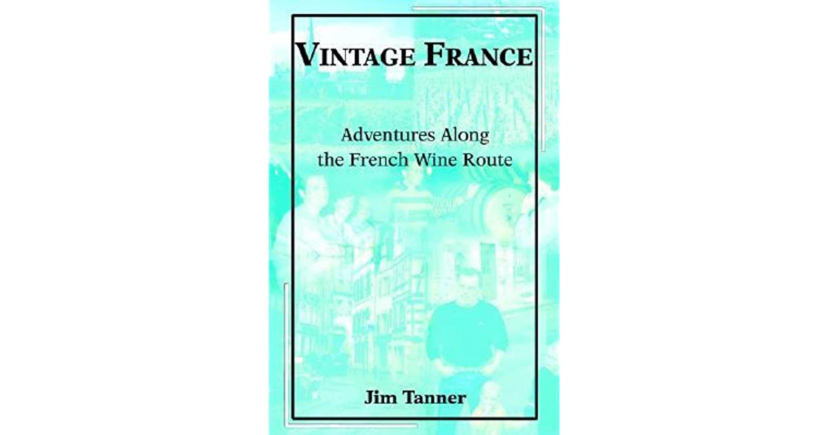 Vintage France: Adventures Along the French Wine Route