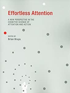 Effortless Attention: A New Perspective in the Cognitive Science of Attention and Action