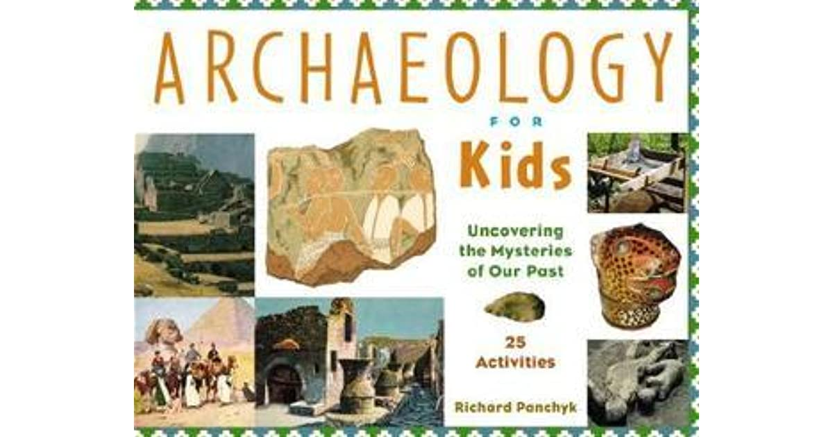 Archaeology for Kids 25 Activities Uncovering the Mysteries of Our Past