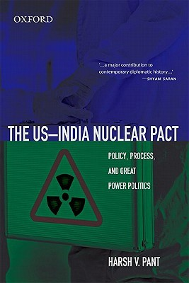 The US-India Nuclear Pact: Policy, Process, and Great Power Politics Harsh V. Pant