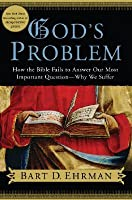 God's Problem: How the Bible Fails to Answer Our Most Important Question - Why We Suffer
