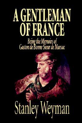 A Gentleman of France by Stanley Weyman, Fiction, Literary, Historical