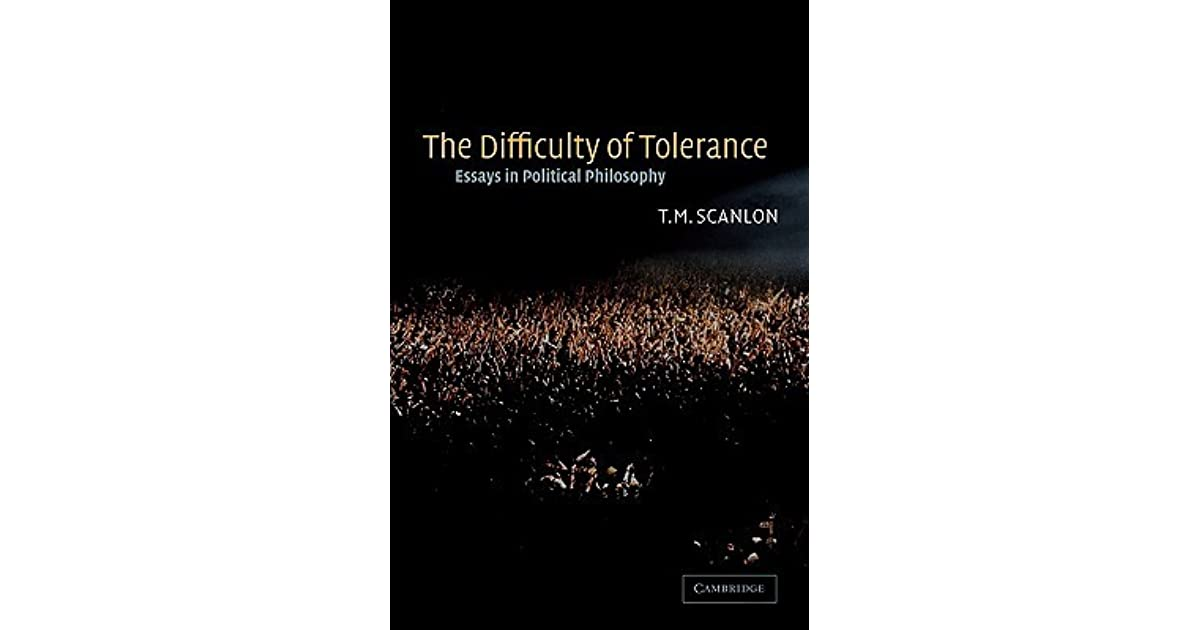 the difficulty of tolerance essays in political philosophy by  the difficulty of tolerance essays in political philosophy by t m scanlon
