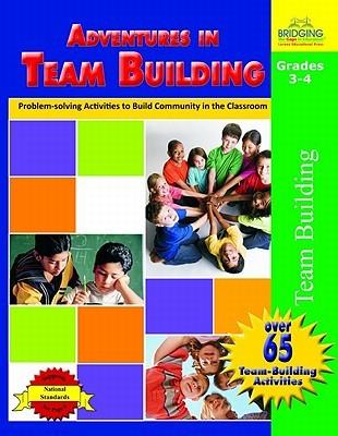 Adventures in Team Building, Grades 3-4: Problem-Solving