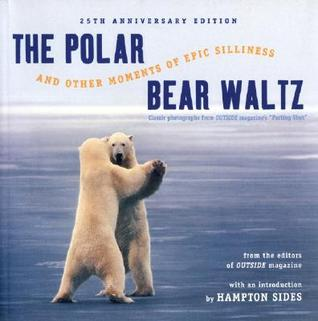 """The Polar Bear Waltz and Other Moments of Epic Silliness: Comic Classics from Outside Magazine's """"Parting Shots"""""""