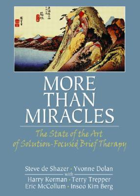 More-Than-Miracles-The-State-of-the-Art-of-Solution-Focused-Brief-Therapy