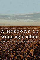 A History Of World Agriculture: From The Neolithic To The Current Crisis