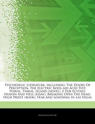 Articles on Psychedelic Literature, Including: The Doors of Perception, the Electric Kool-Aid Acid Test, Pihkal, Tihkal, Island (Novel), E for Ecstasy, Heaven and Hell (Essay), Breaking Open the Head, High Priest (Book)