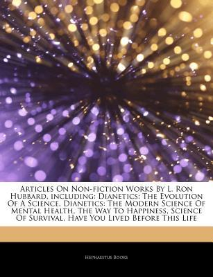 Non-fiction Works By L. Ron Hubbard, including: Dianetics: The Evolution Of A Science, Dianetics: The Modern Science Of Mental Health, The Way To Happiness, Science Of Survival, Have You Lived Before This Life, Scientology: A History Of Man