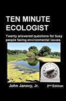 Ten Minute Ecologist, 2nd Edition: Twenty Answered Questions for Busy People Facing Environmental Issues