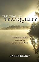 The Trail to Tranquility: Your Personal Guide to Attaining Genuine Inner Peace