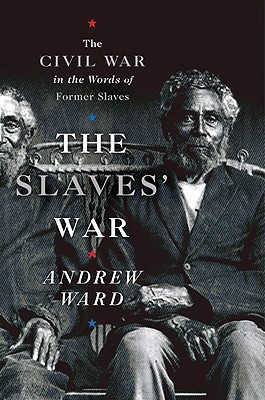 The Slaves' War: The Civil War in the Words of Former Slaves